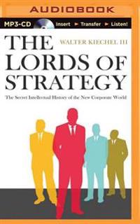 The Lords of Strategy: The Secret Intellectual History of the New Corporate World