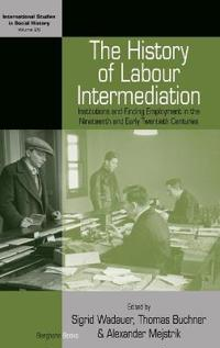 The History of Labour Intermediation: Institutions and Finding Employment in the Nineteenth and Early Twentieth Centuries