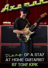 Axeman Diary of a Stay at Home Guitarist