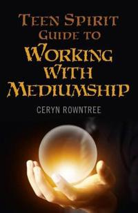 The Teen Spirit Guide to Working With Mediumship