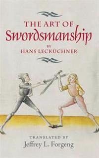 The Art of Swordsmanship by Hans Lecküchner -  - böcker (9781783270286)     Bokhandel