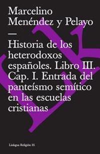 Historia de Los Heterodoxos Españoles. Libro III. Cap. I. Entrada del Panteísmo Semítico En Las Escuelas Cristianas. Domingo Gundisalvo. Juan Hispalen