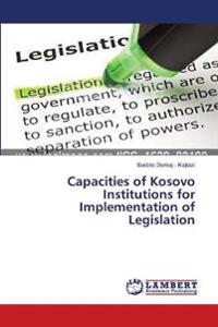 Capacities of Kosovo Institutions for Implementation of Legislation