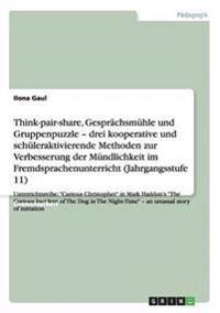 Think-Pair-Share, Gesprachsmuhle Und Gruppenpuzzle Zur Verbesserung Der Mundlichkeit Im Fremdsprachenunterricht