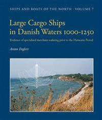 Large Cargo Ships in Danish Waters 1000-1250: Evidence of Specialised Merchant Seafaring Prior to the Hanseatic Period