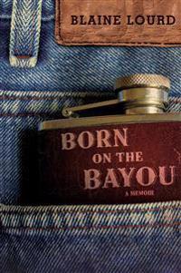 Born on the Bayou: A Memoir