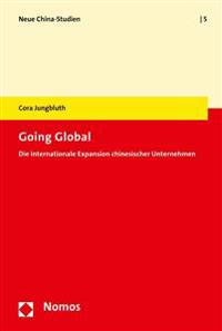 Going Global: Die Internationale Expansion Chinesischer Unternehmen
