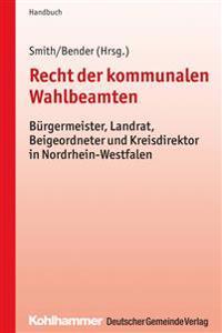 Recht Der Kommunalen Wahlbeamten: Burgermeister, Landrat, Beigeordneter Und Kreisdirektor in Nordrhein-Westfalen