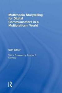Multimedia Storytelling for Digital Communicators in a Multiplatform World