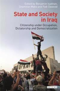 State and Society in Iraq: Citizenship Under Occupation, Dictatorship and Democratisation