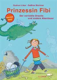 Prinzessin Fibi - Der verliebte Drache und andere Abenteuer