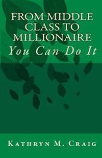 From Middle Class to Millionaire: You Can Do It