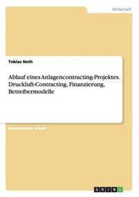 Ablauf Eines Anlagencontracting-Projektes. Druckluft-Contracting, Finanzierung, Betreibermodelle