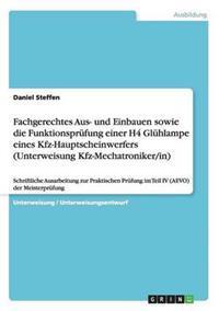 Fachgerechtes Aus- Und Einbauen Sowie Die Funktionsprufung Einer H4 Gluhlampe Eines Kfz-Hauptscheinwerfers (Unterweisung Kfz-Mechatroniker/In)