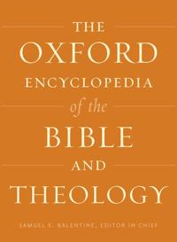 The Oxford Encyclopedia of the Bible and Theology: Two-Volume Set