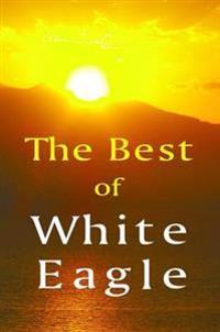 Best of white eagle - the essential spiritual teacher