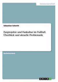 Fanprojekte Und Fankultur Im Fuball. Uberblick Und Aktuelle Problematik