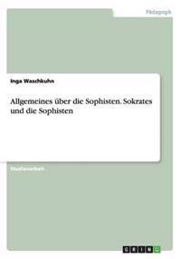Allgemeines uBer Die Sophisten. Sokrates Und Die Sophisten