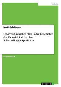 Otto Von Guerickes Platz in Der Geschichte Der Elektrizitatslehre. Das Schwefelkugelexperiment