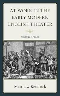 At Work in the Early Modern English Theater