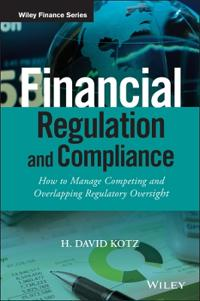 Financial Regulation and Compliance, + Website: How to Manage Competing and Overlapping Regulatory Oversight