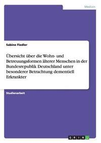 Ubersicht Uber Die Wohn- Und Betreuungsformen Alterer Menschen in Der Bundesrepublik Deutschland Unter Besonderer Betrachtung Dementiell Erkrankter