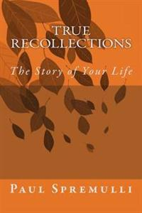 True Recollections: The Story of Your Life
