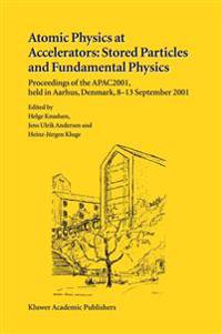 Atomic Physics at Accelerators: Stored Particles and Fundamental Physics: Proceedings of the Apac 2001, Held in Aarhus, Denmark, 8-13 September 2001