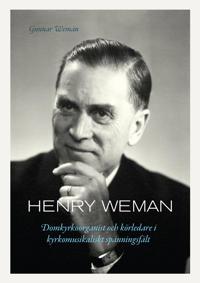 Henry Weman : domkyrkoorganist och körledare i kyrkomusikaliskt spänningsfä