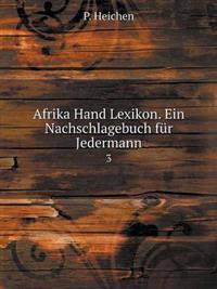 Afrika Hand Lexikon. Ein Nachschlagebuch Fur Jedermann 3