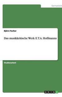 Das Musikkritische Werk E.T.A. Hoffmanns