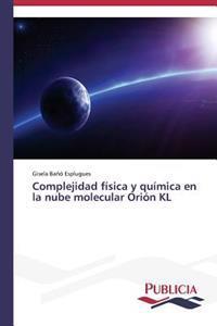 Complejidad Fisica y Quimica En La Nube Molecular Orion Kl