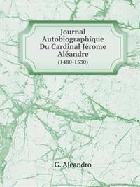 Journal Autobiographique Du Cardinal Jerome Aleandre (1480-1530)