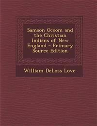 Samson Occom and the Christian Indians of New England - Primary Source Edition