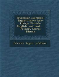 Täydellisin suomalais-Englantilainen kok-kikirja. Finnish-English cook book