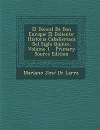 El Doncel De Don Enrique El Doliente: Historia Caballeresca Del Siglo Quince, Volume 1