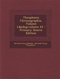 Theophanis Chronographia, Volume 1; Volume 43 - Primary Source Edition