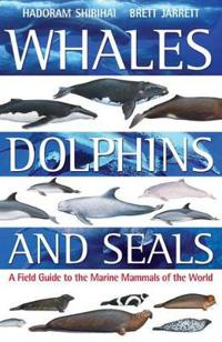 Whales,dolphins and seals - a field guide to the marine mammals of the worl