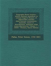 Zoographia Rosso-Asiatica: Sistens Omnium Animalium in Extenso Imperio Rossico, Et Adjacentibus Maribus Observatorum Recensionem, Domicilia, More