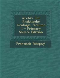 Archiv Fur Praktische Geologie, Volume 1