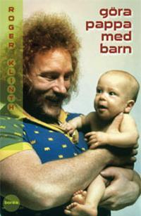 Göra pappa med barn : den svenska pappapolitiken 1960-95