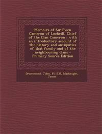 Memoirs of Sir Ewen Cameron of Locheill, Chief of the Clan Cameron : with an introductory account of the history and antiquities of that family and of