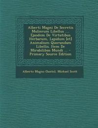 Alberti Magni De Secretis Mulierum Libellus .... Ejusdem De Virtutibus Herbarum, Lapidum [et] Animalium Quorundam Libellis. Item De Mirabilibus Mundi