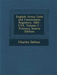 English Army Lists and Commission Registers, 1661-1714, Volume 2