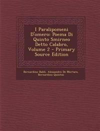 I Paralipomeni D'omero: Poema Di Quinto Smirneo Detto Calabro, Volume 2 - Primary Source Edition