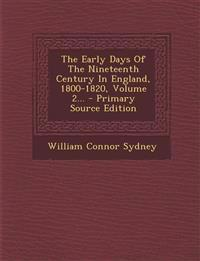 The Early Days Of The Nineteenth Century In England, 1800-1820, Volume 2... - Primary Source Edition