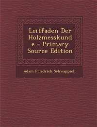 Leitfaden Der Holzmesskunde - Primary Source Edition