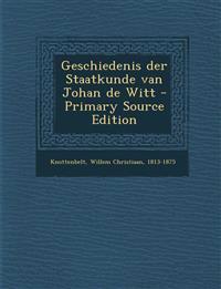 Geschiedenis der Staatkunde van Johan de Witt - Primary Source Edition