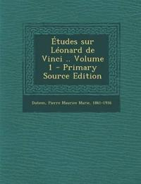Etudes Sur Leonard de Vinci .. Volume 1 - Primary Source Edition
