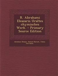 R. Abrahami Eleazaris Uraltes chymisches Werk.